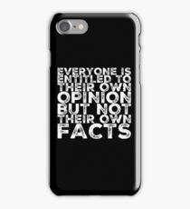 EVERYONE IS ENTITLED TO THIEIR OWN OPINION, BUT NOT THEIR OWN FACTS iPhone Case/Skin