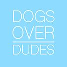 Dogs Over Dudes by spellbending