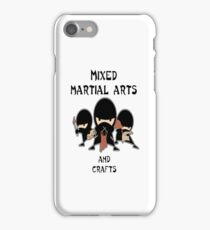 Mixed Martial Arts...and crafts iPhone Case/Skin