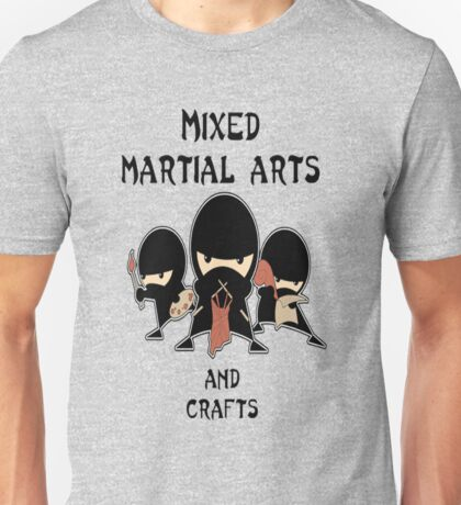 Mixed Martial Arts...and crafts Unisex T-Shirt