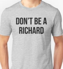 Don't Be A Richard Unisex T-Shirt