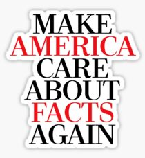 MAKE AMERICA CARE ABOUT FACTS AGAIN Sticker