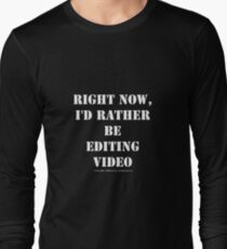 Right Now, I'd Rather Be Editing Video - White Text T-Shirt