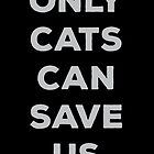 Only Cats Can Save Us by kamrankhan