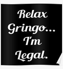 Relax Gringo Im Legal Poster