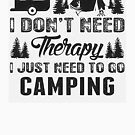 I don't need therapy I need Camping by thatstickerguy