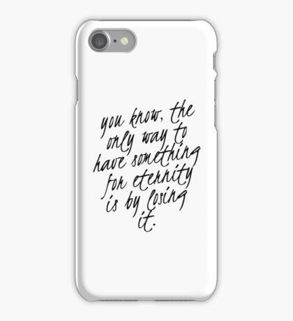The only way to have something for eternity iPhone Case/Skin