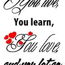 You Live, You Learn, You Love,  And you let go by Junior Mclean