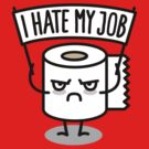 I hate my job - Toilet paper by LaundryFactory