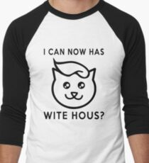 I Can Now Has Wite Hous? Trump Your Cat Wants In Men's Baseball ¾ T-Shirt