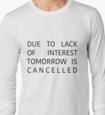 Tomorrow Is Cancelled  Long Sleeve T-Shirt