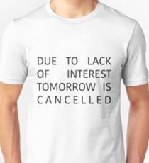 Tomorrow Is Cancelled  Unisex T-Shirt