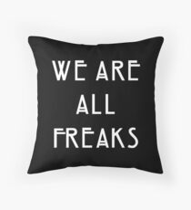 We are all freaks Throw Pillow