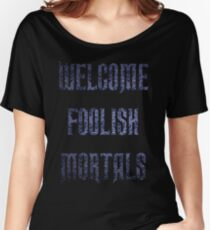Welcome Foolish Mortals  Women's Relaxed Fit T-Shirt