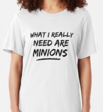What I Really Need Are Minions Slim Fit T-Shirt
