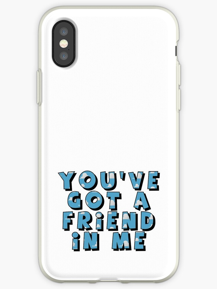 Youve Got A Friend In Me Iphone Case By Hellyjelly