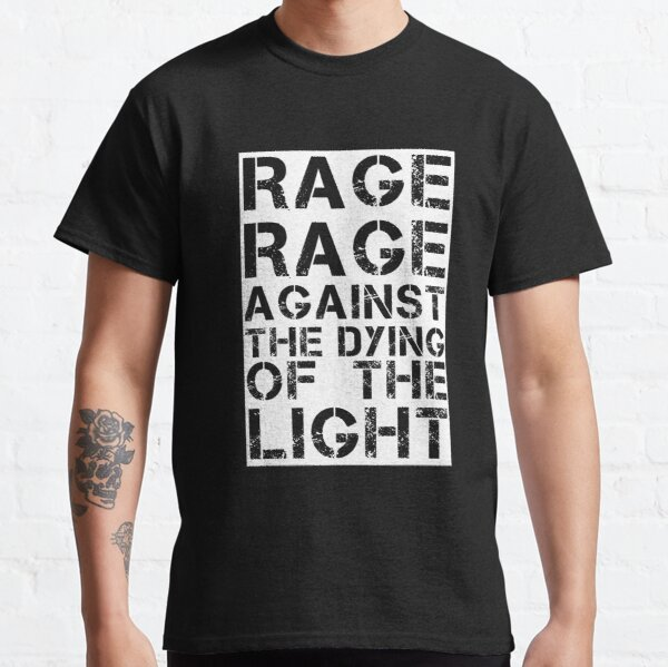 Rage Rage Against The Dying Of The Light Classic T-Shirt