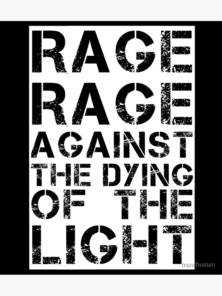Rage Rage Against The Dying Of The Light by transhuman