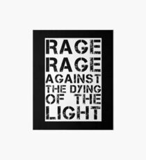 Rage Rage Against The Dying Of The Light Art Board