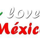 «I Love México - Amo a México» de sensey