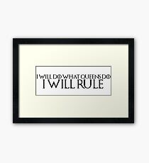 "Game of Thrones Quote 1: ""I will do what queens do, I will rule"" Framed Print"