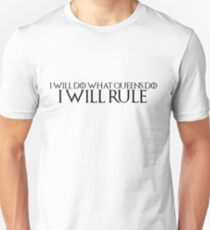 "Game of Thrones Quote 1: ""I will do what queens do, I will rule"" Unisex T-Shirt"