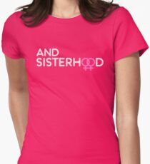 ... and Sisterhood Womens Fitted T-Shirt
