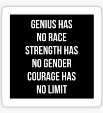 Genius has no race Strength has no gender Courage has no limit #StrengthHasNoGender Sticker