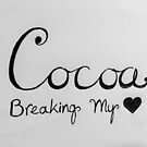Cocoa Breaking My Heart by CaileyB
