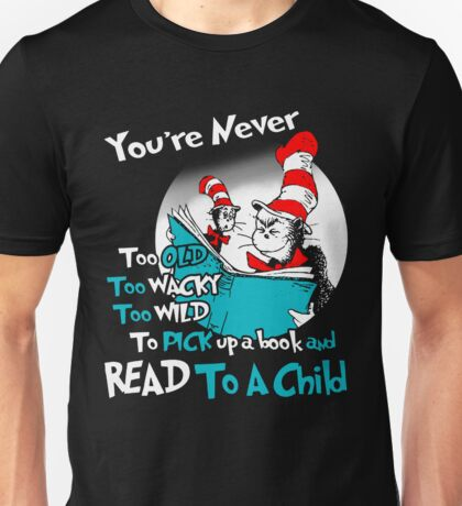 YOU'RE NEVER TOO OLD WACKY WILD TO PICK UP A BOOK AND READ TO A CHILD Unisex T-Shirt