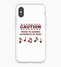 Caution Prone to Sudden Outbursts of Song iPhone Case