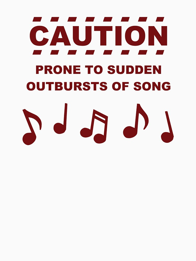Caution Prone to Sudden Outbursts of Song | Women's T-Shirt