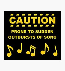 Caution Prone to Sudden Outbursts of Song Photographic Print