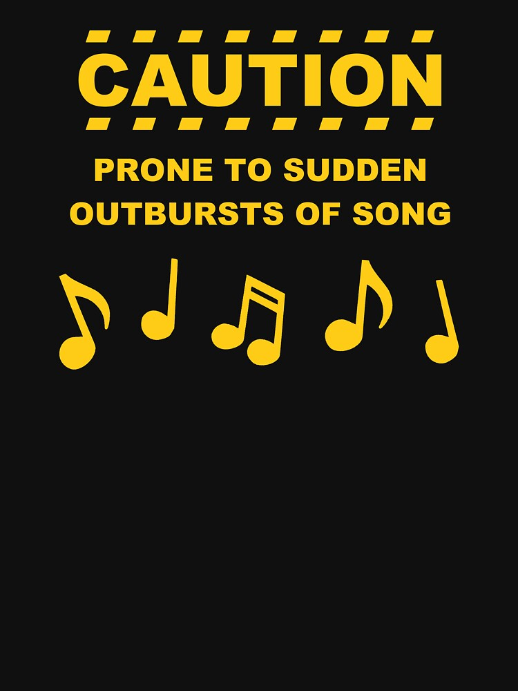 TShirtGifter presents: Caution Prone to Sudden Outbursts of Song | Unisex T-Shirt