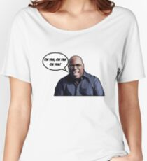 Carl Cox - Oh yes, oh yes, oh yes! Women's Relaxed Fit T-Shirt