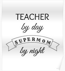 Supermom Teacher - Ideal Birthday, Valentines, Mardi Gras, St. Patrick's Day, Graduation Gift For Teachers Poster
