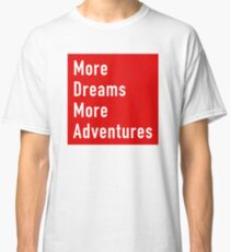More Dreams More Adventures Classic T-Shirt