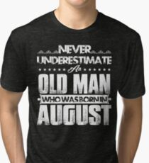 Never Underestimate An Old Man Who Was Born In August - August Birthday Gifts Tri-blend T-Shirt