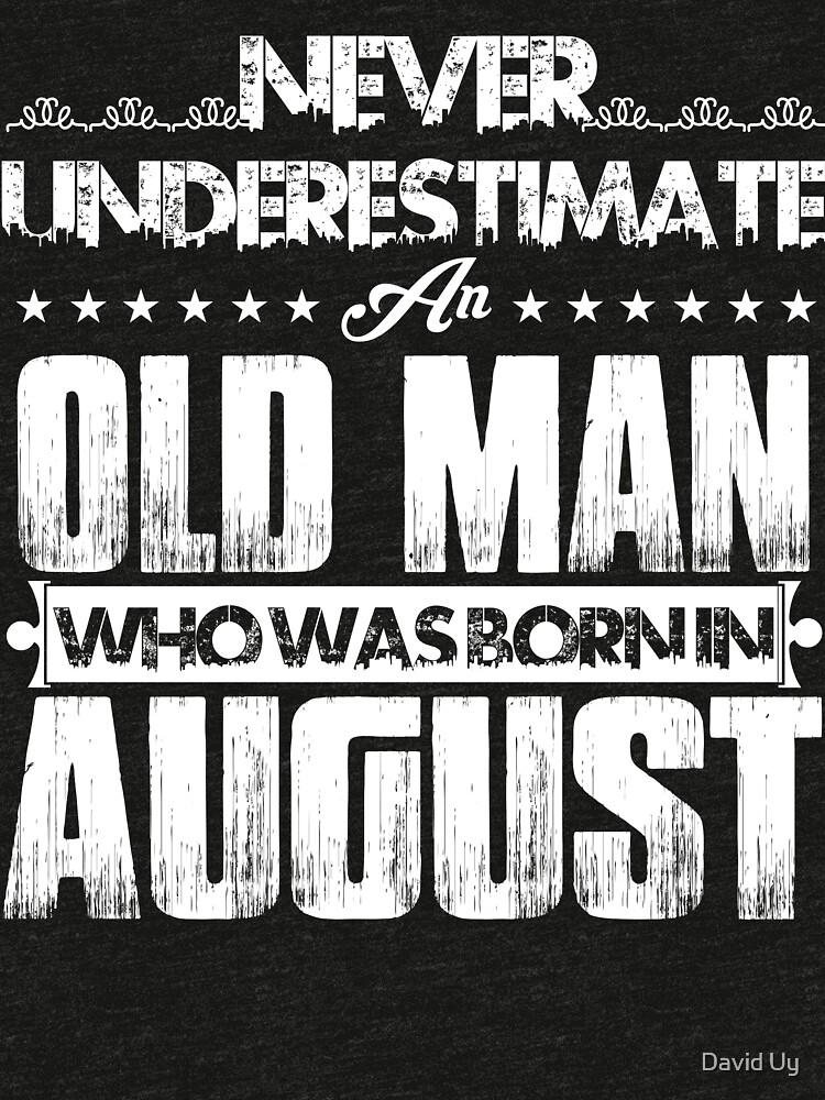 Unterschätzen Sie nie einen alten Mann, der im August geboren wurde - August Geburtstagsgeschenke von daviduy
