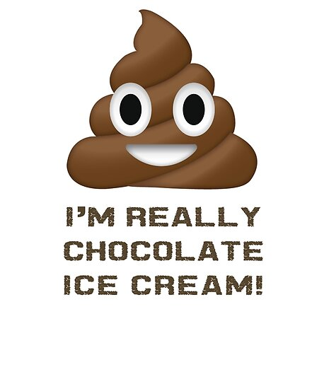 Wait I Really Chocolate Ice Cream Funny Poop Emoji Emoticon Graphic