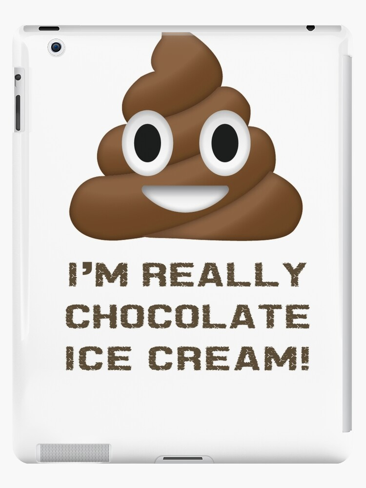 Wait I Really Chocolate Ice Cream Funny Poop Emoji Emoticon Graphic