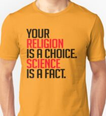 Your religion is a choice, science is fact Unisex T-Shirt