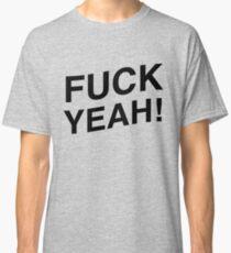 Fuck Yeah! Classic T-Shirt