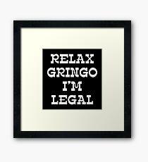 RELAX GRINGO I'M LEGAL Framed Print