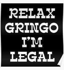 RELAX GRINGO I'M LEGAL Poster