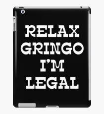 RELAX GRINGO I'M LEGAL iPad Case/Skin