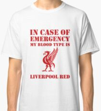In Case Of Emergency, My Blood Type Is Liverpool Red Classic T-Shirt