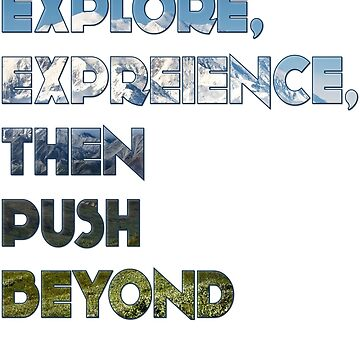 """Explore, Experience, Then Push Beyond"" by CircusMindDs"