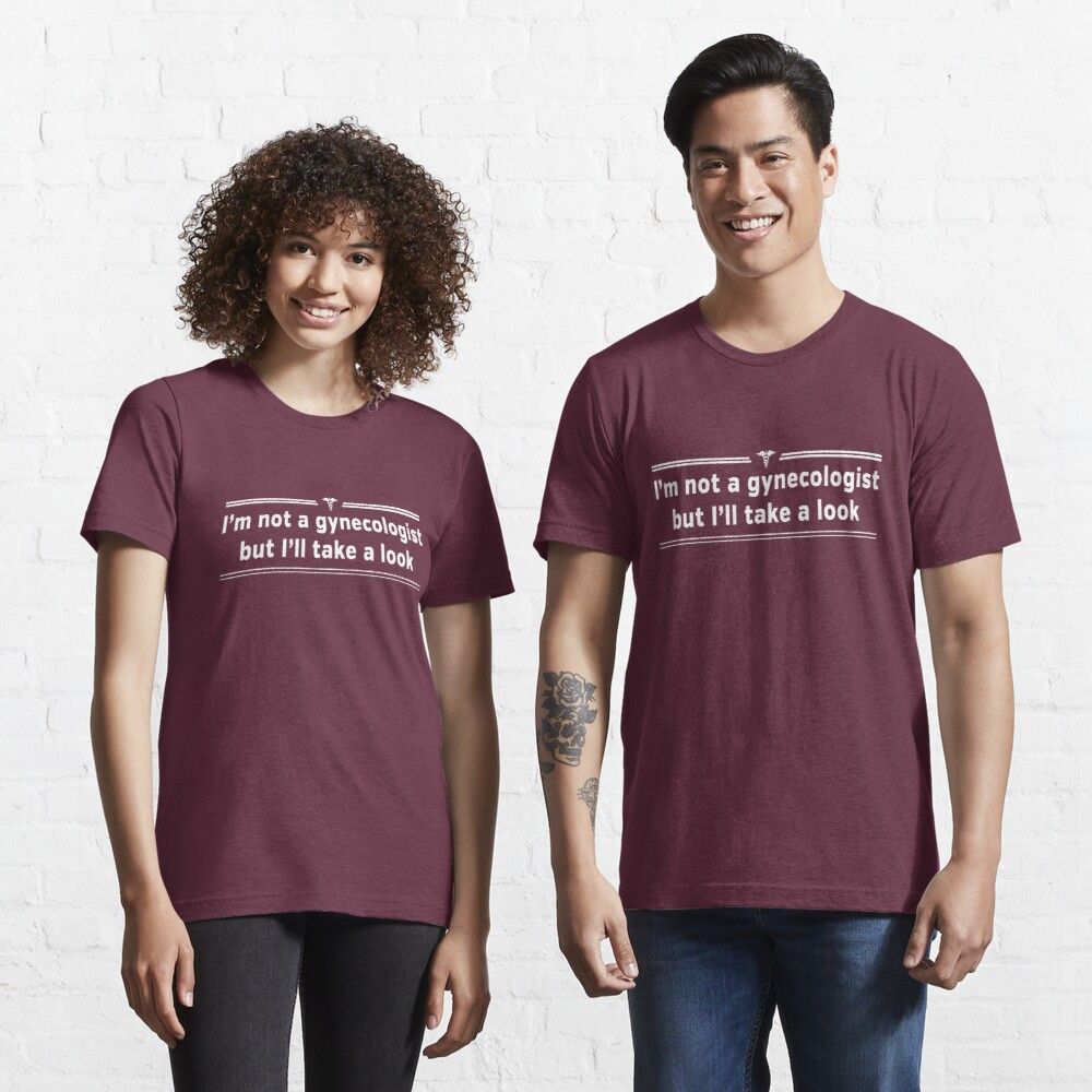 I'm not a gynecologist but I'll take a look Essential T-Shirt