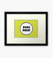 Dogs Rules! Framed Print